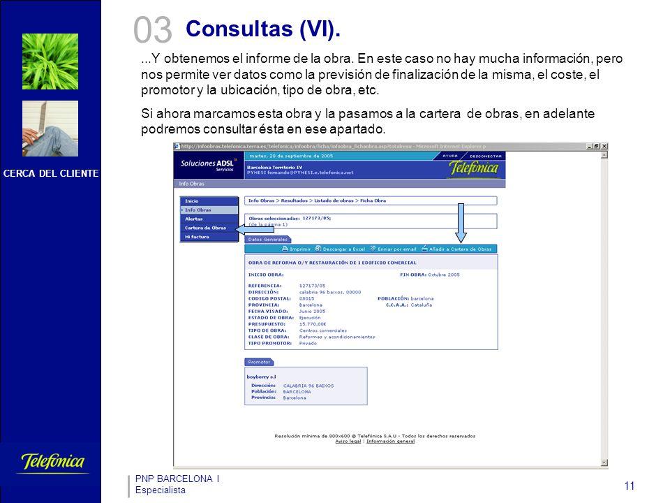 CERCA DEL CLIENTE PNP BARCELONA I Especialista 11 03 Consultas (VI)....Y obtenemos el informe de la obra.