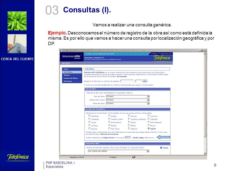 CERCA DEL CLIENTE PNP BARCELONA I Especialista 6 03 Vamos a realizar una consulta genérica.