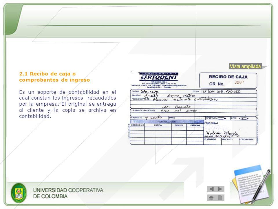 2.1 Recibo de caja o comprobantes de ingreso Es un soporte de contabilidad en el cual constan los ingresos recaudados por la empresa. El original se e