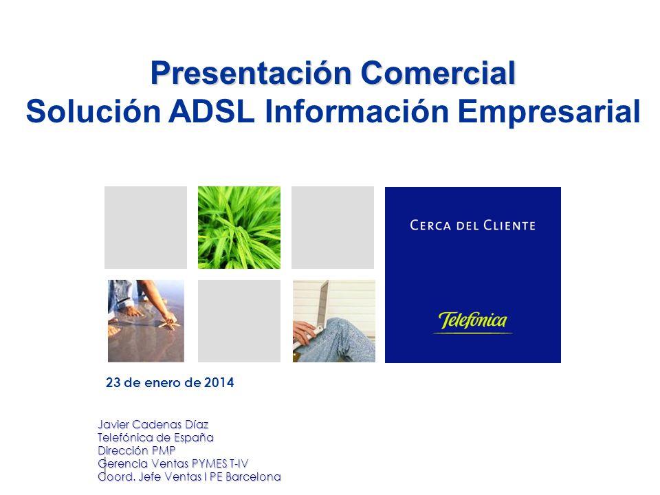 Presentación Comercial Solución ADSL Información Empresarial Javier Cadenas Díaz Telefónica de España Dirección PMP Gerencia Ventas PYMES T-IV Coord.