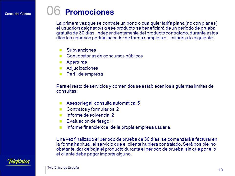 Cerca del Cliente Telefónica de España 10 Promociones 06 La primera vez que se contrate un bono o cualquier tarifa plana (no con planes) el usuario/s