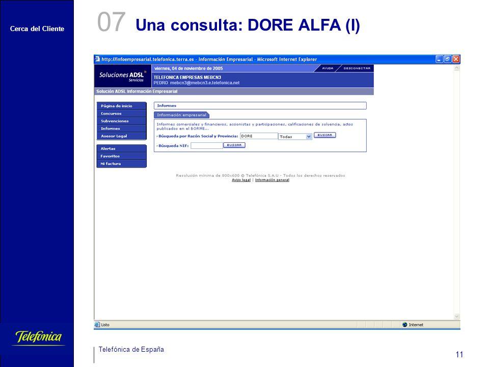 Cerca del Cliente Telefónica de España 11 Una consulta: DORE ALFA (I) 07