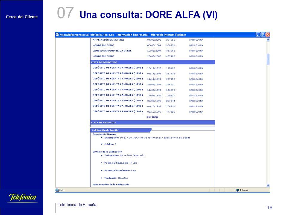 Cerca del Cliente Telefónica de España 16 Una consulta: DORE ALFA (VI) 07