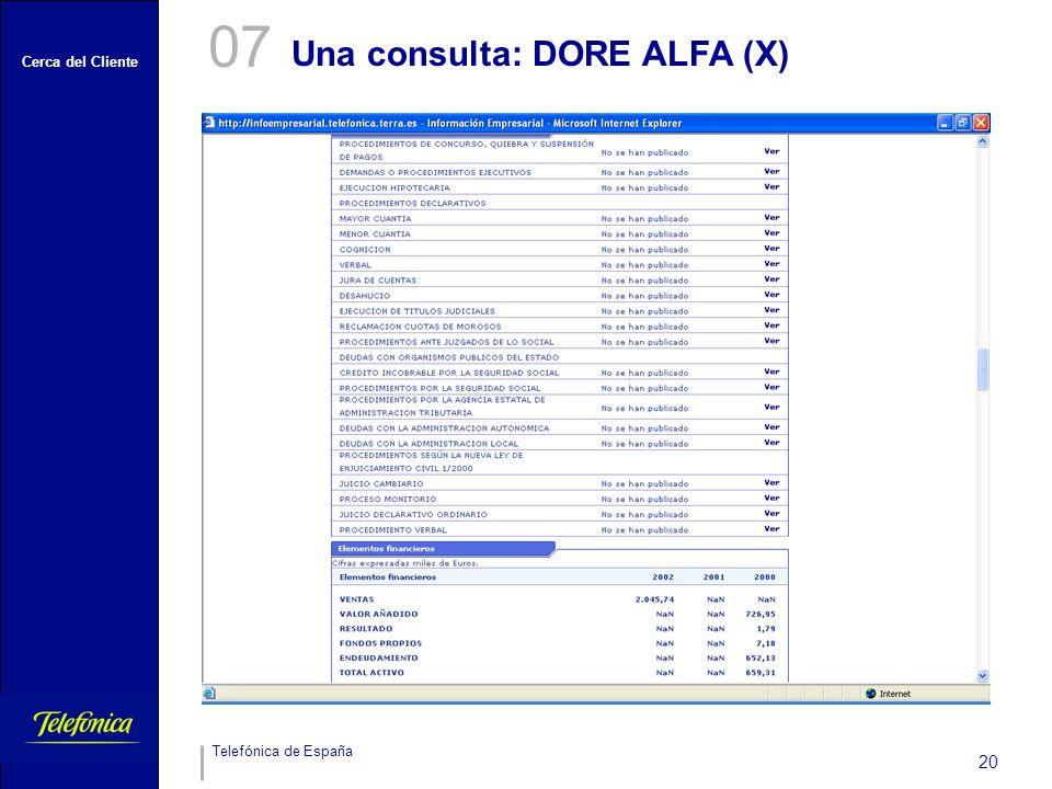 Cerca del Cliente Telefónica de España 20 Una consulta: DORE ALFA (X) 07