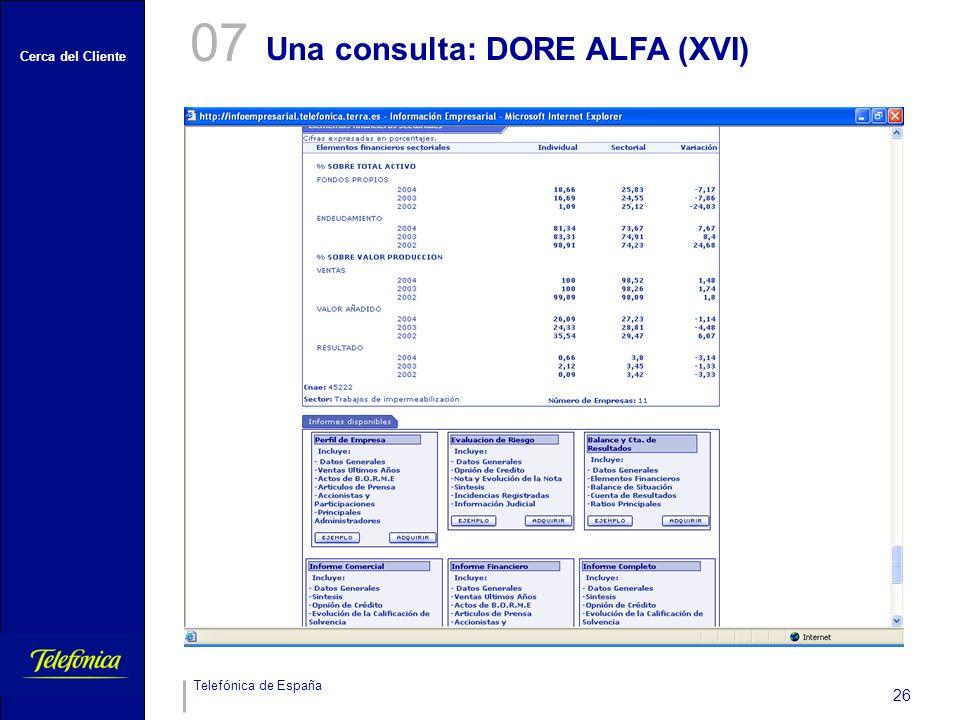 Cerca del Cliente Telefónica de España 26 Una consulta: DORE ALFA (XVI) 07