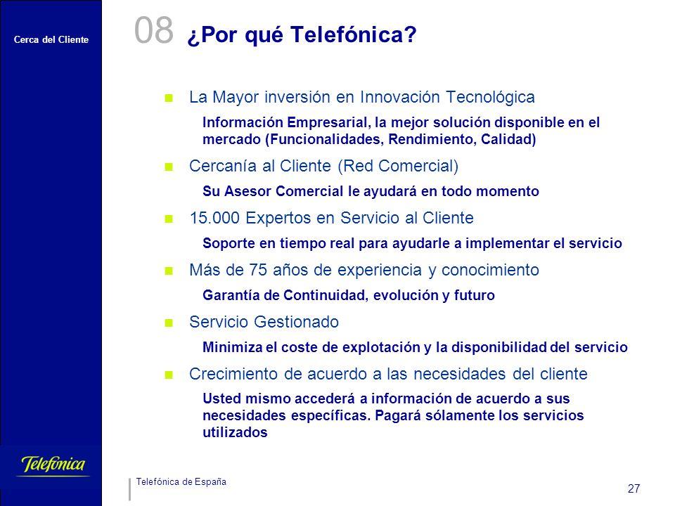 Cerca del Cliente Telefónica de España 27 ¿Por qué Telefónica? 08 La Mayor inversión en Innovación Tecnológica Información Empresarial, la mejor soluc
