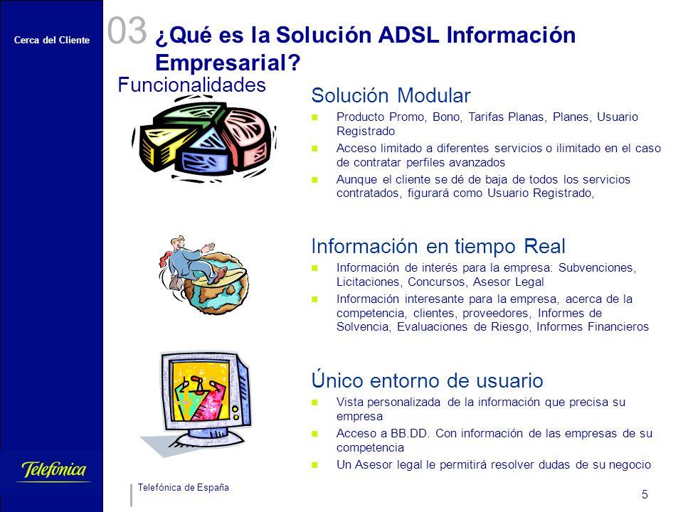 Cerca del Cliente Telefónica de España 6 ¿Para qué sirve la Solución ADSL Información Empresarial.