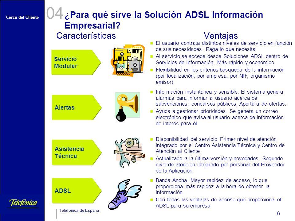 Cerca del Cliente Telefónica de España 6 ¿Para qué sirve la Solución ADSL Información Empresarial? 04 CaracterísticasVentajas Servicio Modular El usua