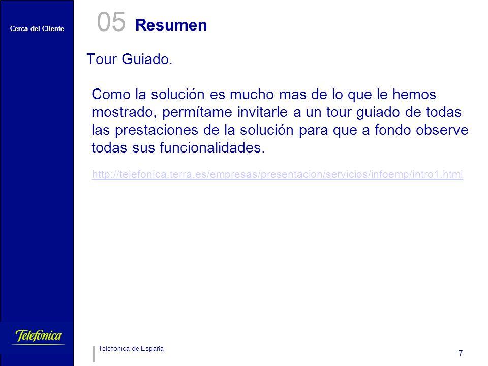 Cerca del Cliente Telefónica de España 7 Resumen 05 Tour Guiado. http://telefonica.terra.es/empresas/presentacion/servicios/infoemp/intro1.html Como l