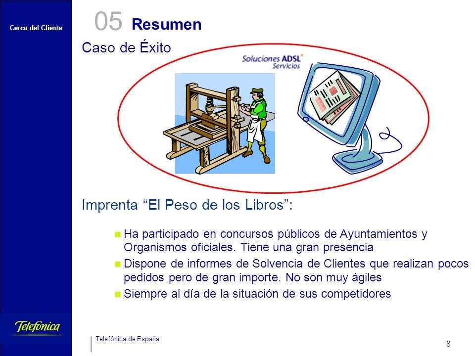 Cerca del Cliente Telefónica de España 8 Resumen 05 Caso de Éxito Ha participado en concursos públicos de Ayuntamientos y Organismos oficiales. Tiene
