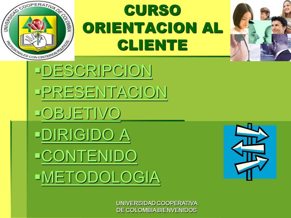 UNIVERSIDAD COOPERATIVA DE COLOMBIA BIENVENIDOS CURSO ORIENTACION AL CLIENTE DESCRIPCION DESCRIPCION DESCRIPCION PRESENTACION PRESENTACION PRESENTACIO