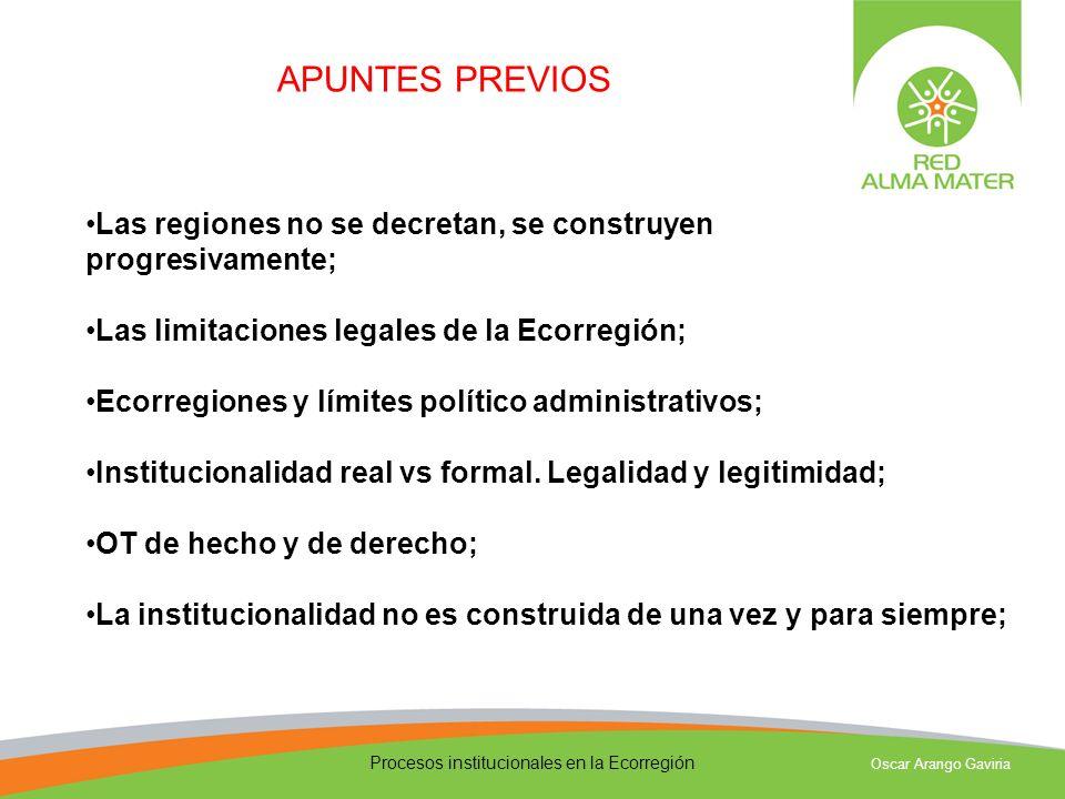 Procesos institucionales en la Ecorregión Oscar Arango Gaviria Las regiones no se decretan, se construyen progresivamente; Las limitaciones legales de