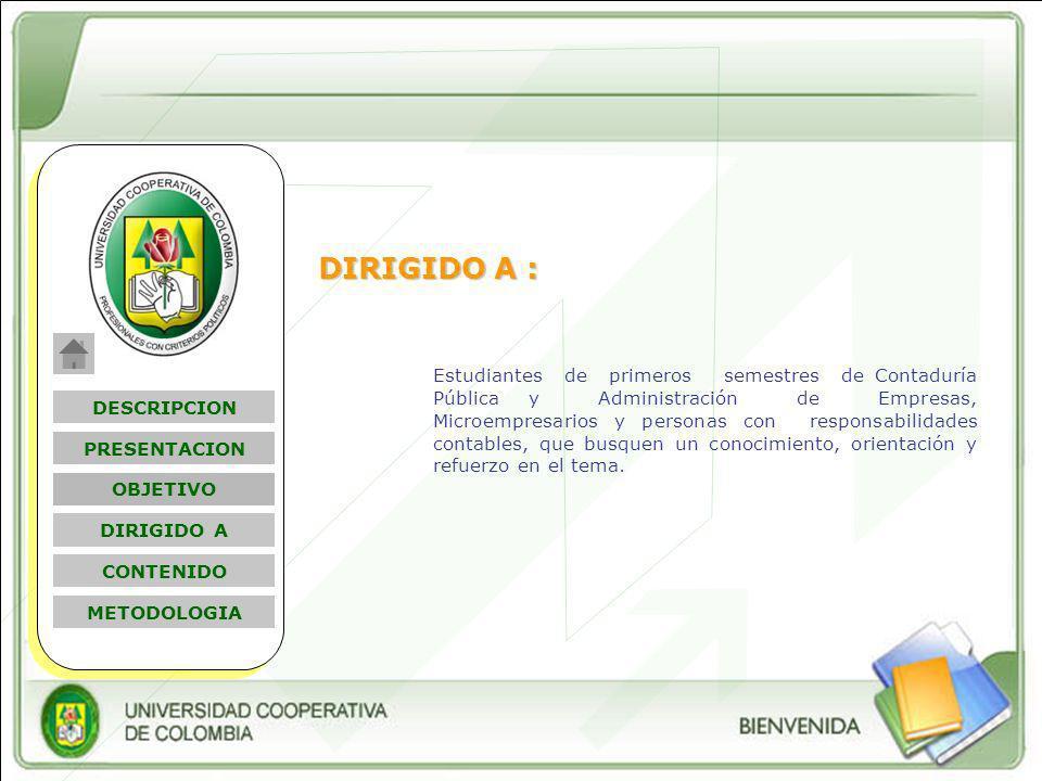 Nombre Módulo DIRIGIDO A : Estudiantes de primeros semestres de Contaduría Pública y Administración de Empresas, Microempresarios y personas con respo