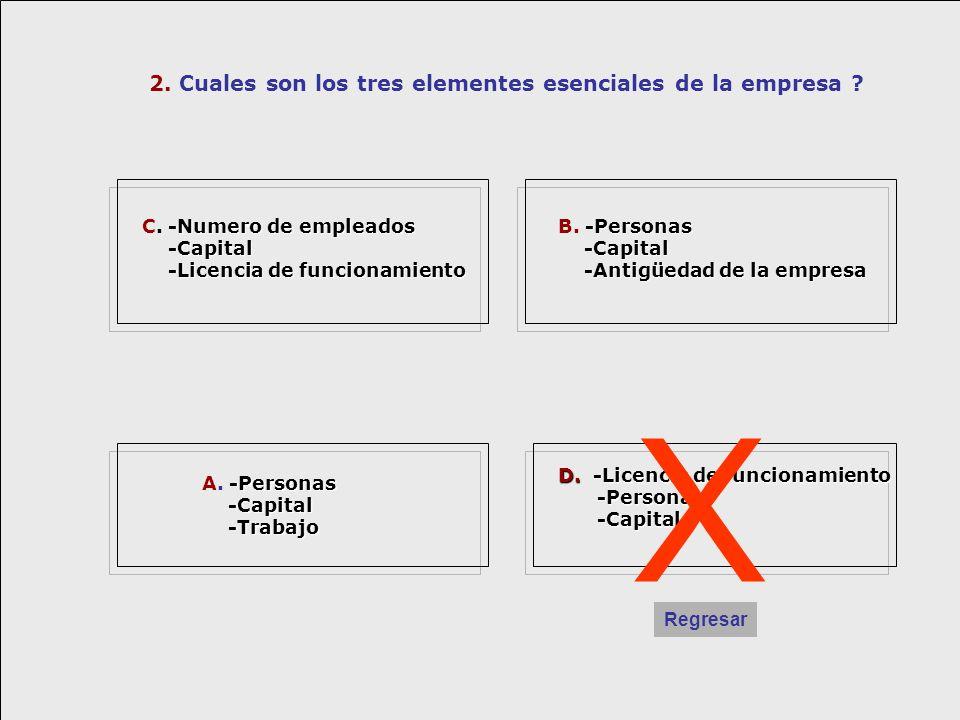 2. Cuales son los tres elementes esenciales de la empresa ? -Numero de empleados C. -Numero de empleados -Capital -Capital -Licencia de funcionamiento