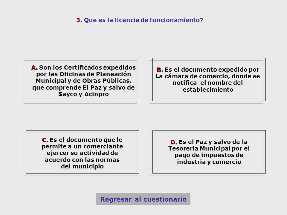 3. Que es la licencia de funcionamiento? A. Son los A. Son los Certificados expedidos por las Oficinas de Planeación Municipal y de Obras Públicas, qu