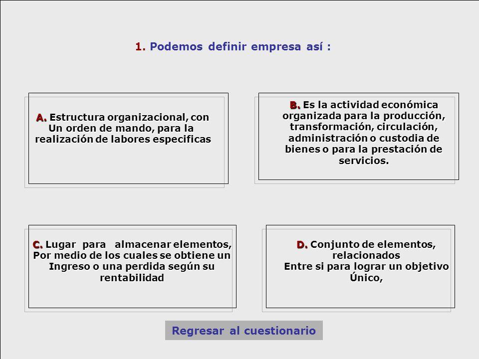 1. Podemos definir empresa así : B. Es la actividad económica organizada para la producción, transformación, circulación, administración o custodia de