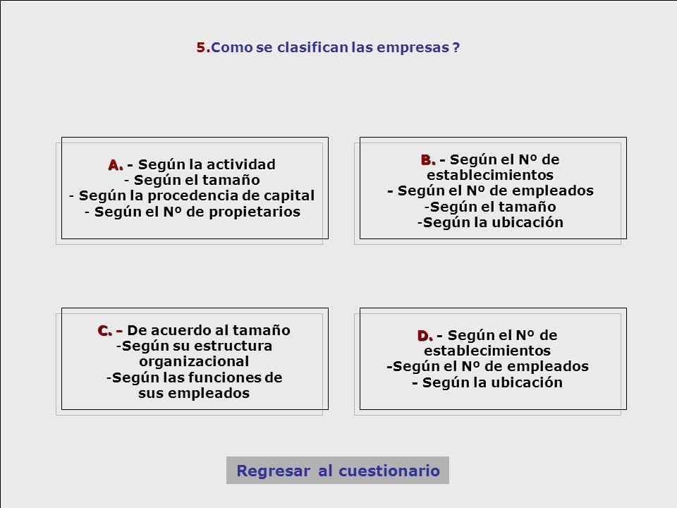5.Como se clasifican las empresas ? C. - C. - De acuerdo al tamaño -Según su estructura organizacional -Según las funciones de sus empleados A. - Segú