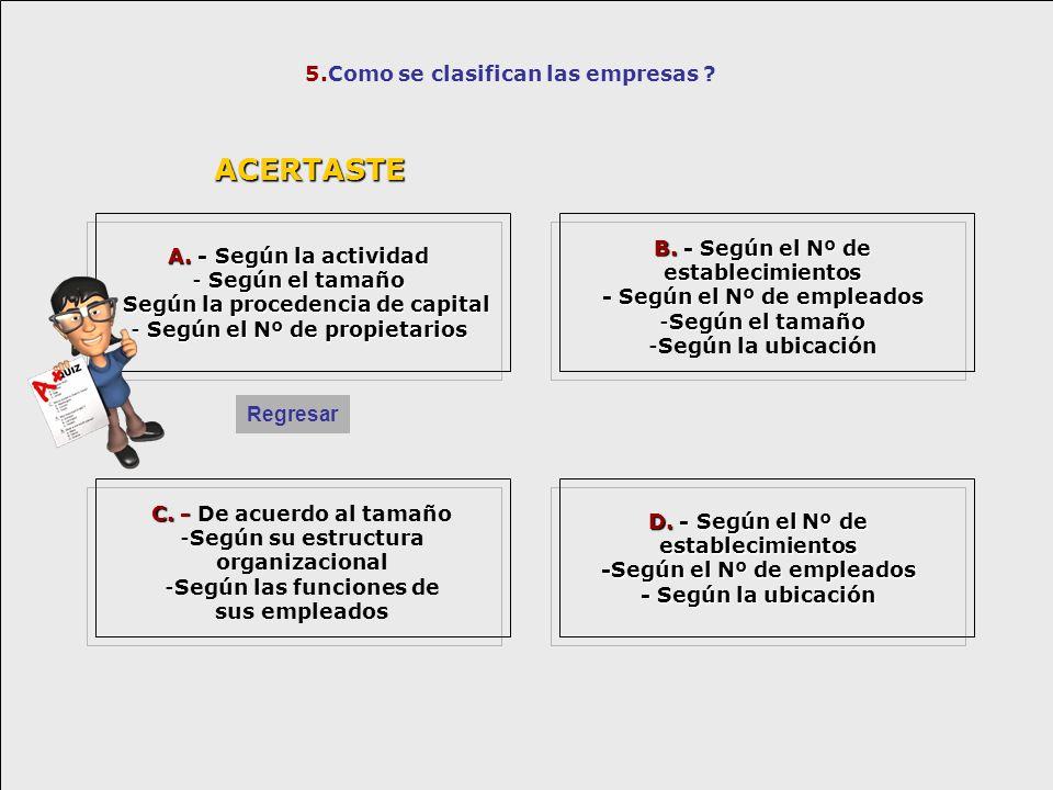 5.Como se clasifican las empresas ? C. - C. - De acuerdo al tamaño -Según su estructura organizacional -Según las funciones de sus empleados D. - Segú