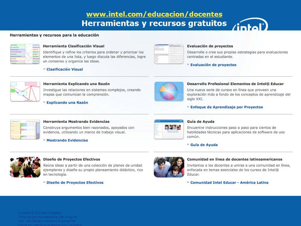 www.intel.com/educacion/docentes www.intel.com/educacion/docentes Herramientas y recursos gratuitos Copyright © 2009 Intel Corporation. Todos los dere