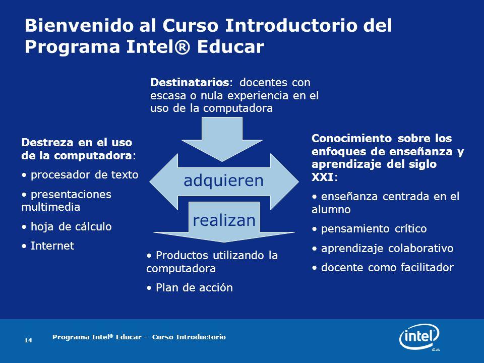 Programa Intel ® Educar - Curso Introductorio 14 Bienvenido al Curso Introductorio del Programa Intel® Educar Conocimiento sobre los enfoques de enseñ