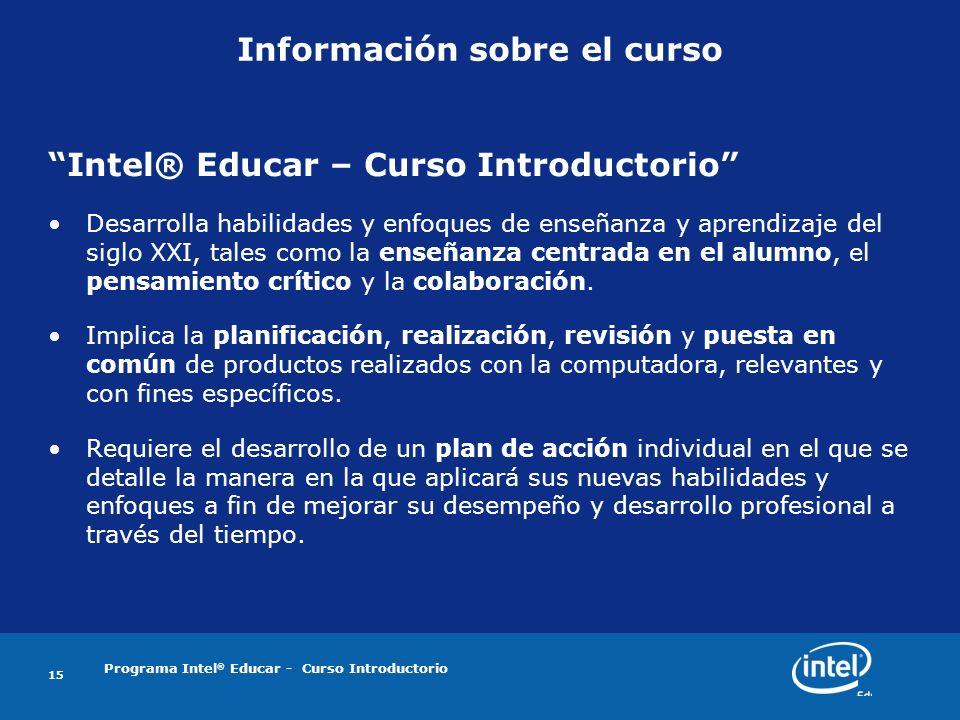 Programa Intel ® Educar - Curso Introductorio 15 Información sobre el curso Intel® Educar – Curso Introductorio Desarrolla habilidades y enfoques de e