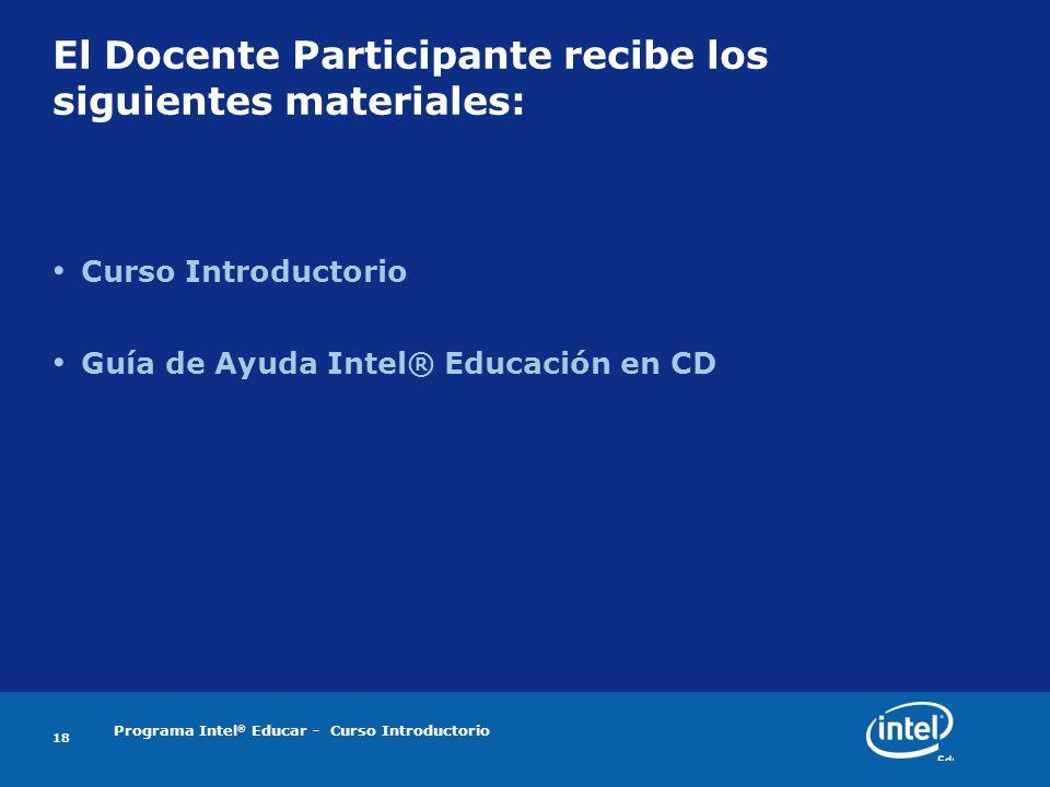 Programa Intel ® Educar - Curso Introductorio 18 El Docente Participante recibe los siguientes materiales: Curso Introductorio Guía de Ayuda Intel® Educación en CD