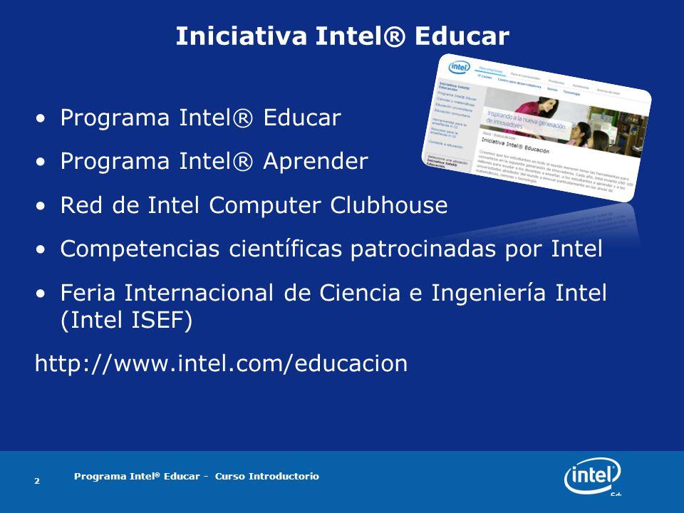 Programa Intel ® Educar - Curso Introductorio Iniciativa Intel® Educar Programa Intel® Educar Programa Intel® Aprender Red de Intel Computer Clubhouse