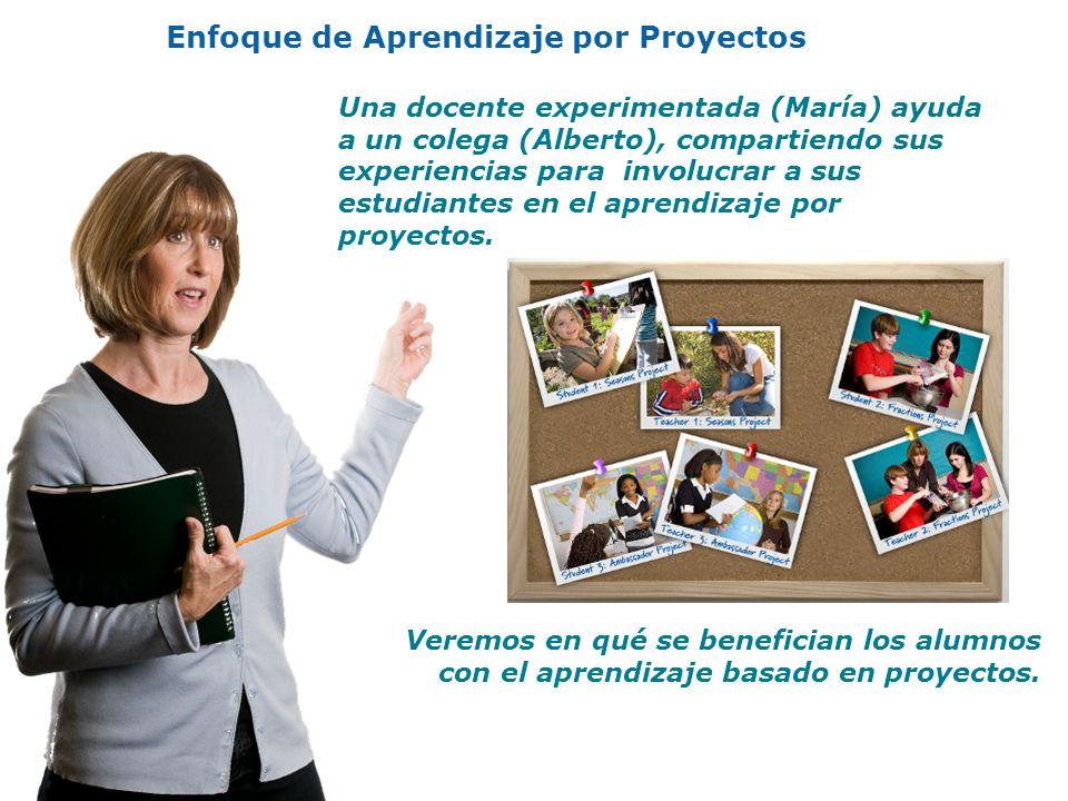 Enfoque de Aprendizaje por Proyectos Una docente experimentada (María) ayuda a un colega (Alberto), compartiendo sus experiencias para involucrar a su