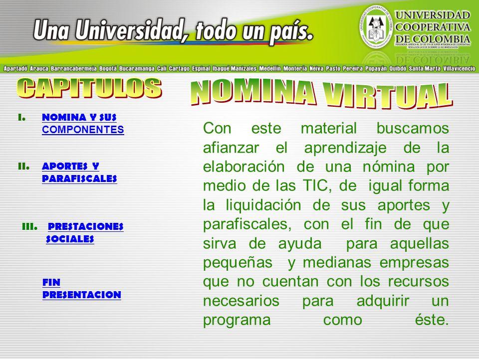 I.NOMINA Y SUS COMPONENTESNOMINA Y SUS COMPONENTES II.APORTES Y PARAFISCALESAPORTES Y PARAFISCALES III.