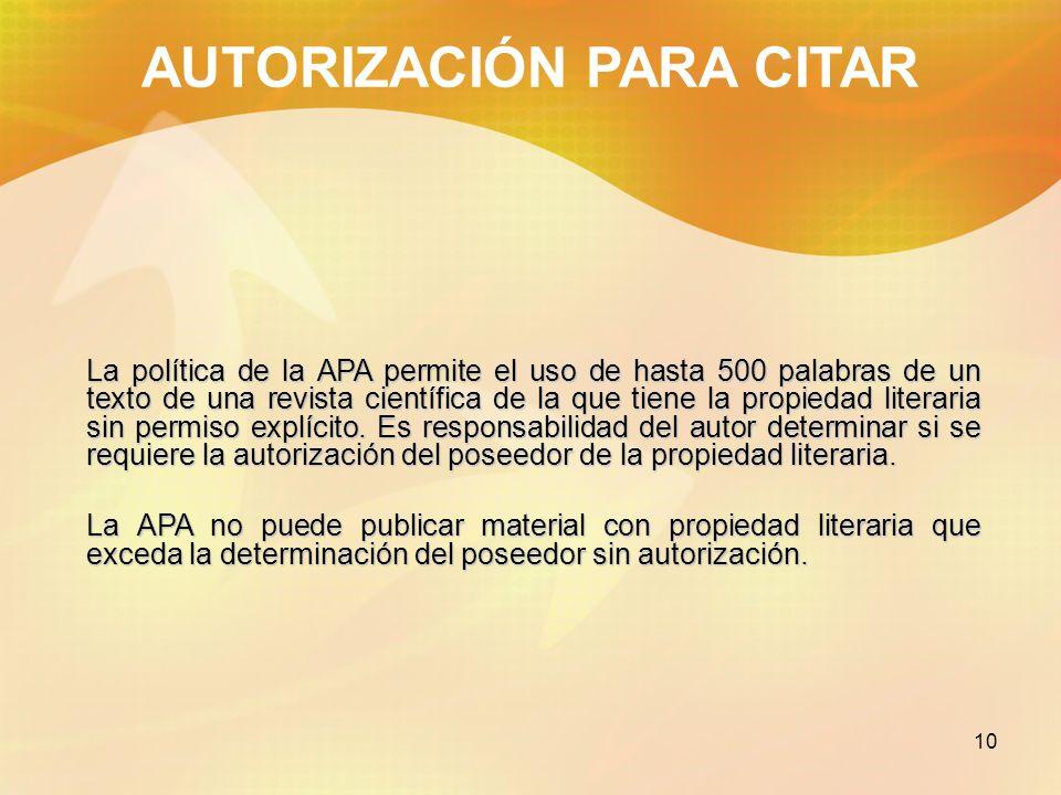 10 AUTORIZACIÓN PARA CITAR La política de la APA permite el uso de hasta 500 palabras de un texto de una revista científica de la que tiene la propied