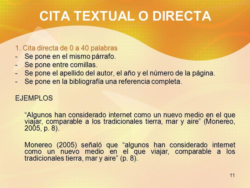 12 CITA TEXTUAL O DIRECTA Cita textual con el nombre del autor en el texto Monereo (2005) señaló que algunos han considerado internet como un nuevo medio en el que viajar, comparable a los tradicionales tierra, mar y aire (p.