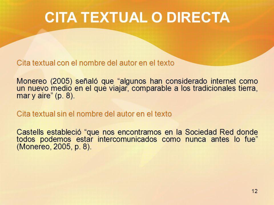 12 CITA TEXTUAL O DIRECTA Cita textual con el nombre del autor en el texto Monereo (2005) señaló que algunos han considerado internet como un nuevo me