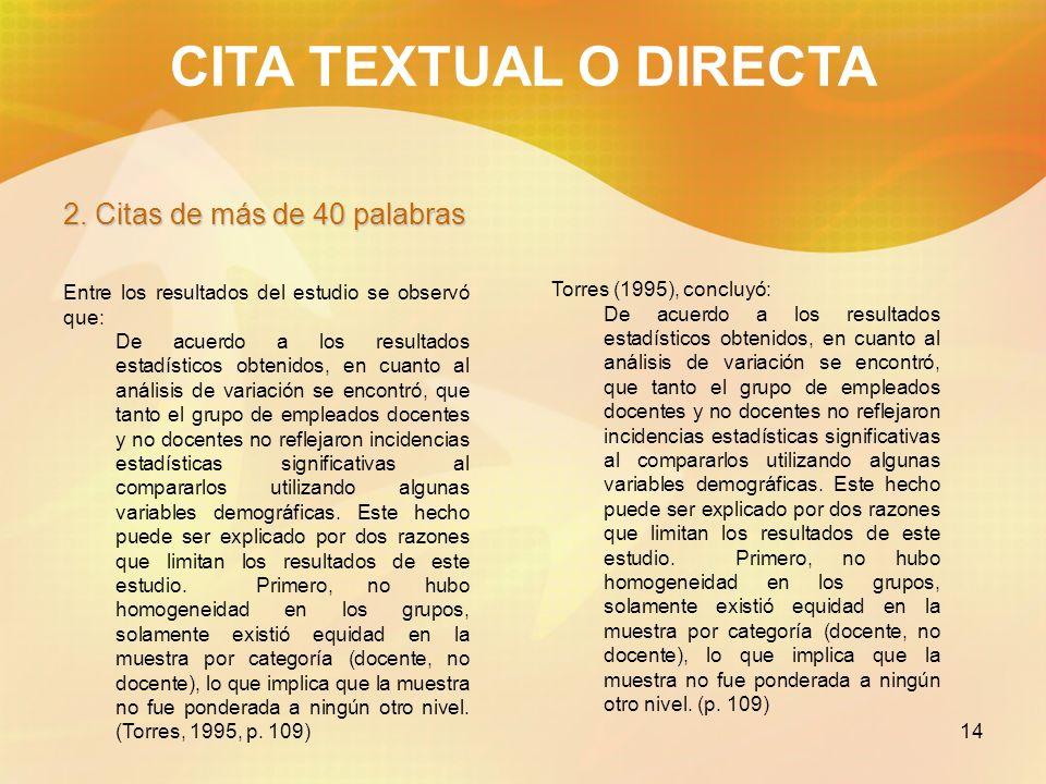 14 CITA TEXTUAL O DIRECTA 2. Citas de más de 40 palabras Torres (1995), concluyó: De acuerdo a los resultados estadísticos obtenidos, en cuanto al aná