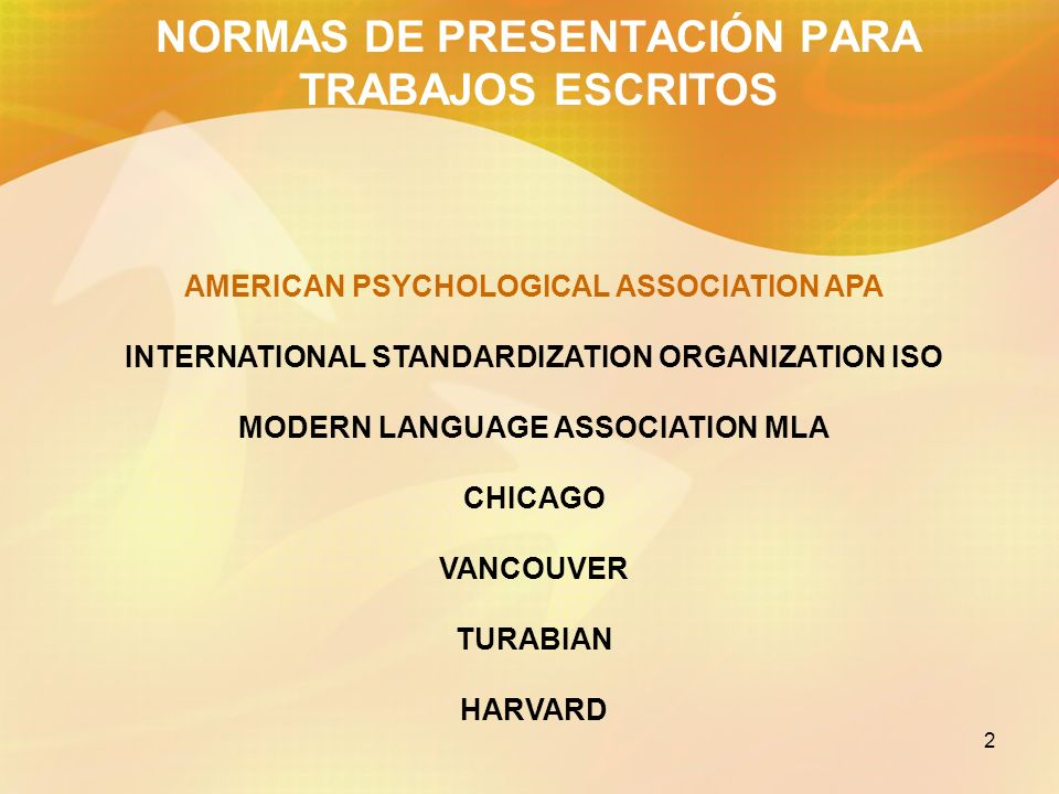 2 NORMAS DE PRESENTACIÓN PARA TRABAJOS ESCRITOS AMERICAN PSYCHOLOGICAL ASSOCIATION APA INTERNATIONAL STANDARDIZATION ORGANIZATION ISO MODERN LANGUAGE