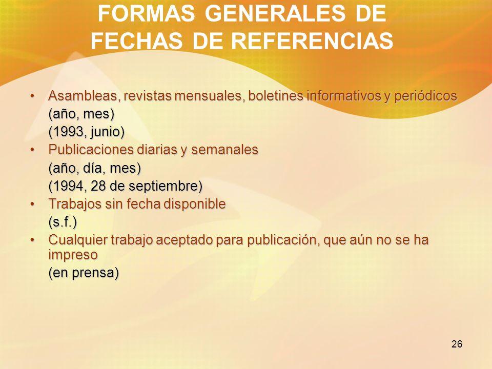 26 FORMAS GENERALES DE FECHAS DE REFERENCIAS Asambleas, revistas mensuales, boletines informativos y periódicosAsambleas, revistas mensuales, boletine