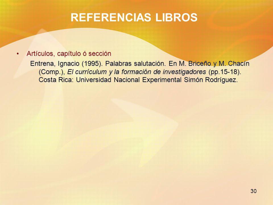 30 REFERENCIAS LIBROS Artículos, capítulo ó secciónArtículos, capítulo ó sección Entrena, Ignacio (1995). Palabras salutación. En M. Briceño y M. Chac