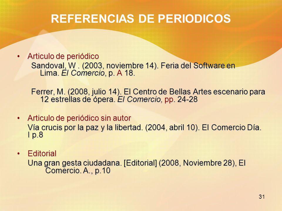 31 REFERENCIAS DE PERIODICOS Articulo de periódicoArticulo de periódico Sandoval, W. (2003, noviembre 14). Feria del Software en Lima. El Comercio, p.