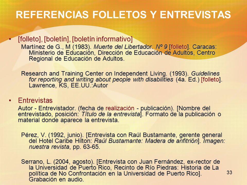 33 REFERENCIAS FOLLETOS Y ENTREVISTAS [folleto], [boletín], [boletín informativo][folleto], [boletín], [boletín informativo] Martínez de G., M (1983).