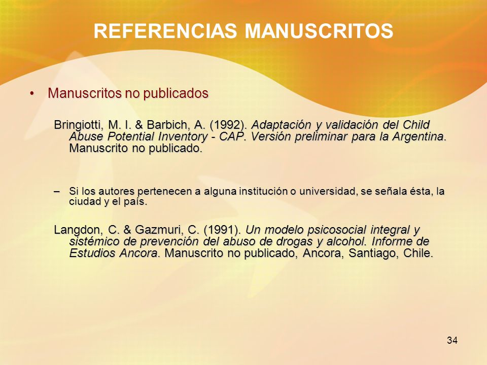 34 REFERENCIAS MANUSCRITOS Manuscritos no publicadosManuscritos no publicados Bringiotti, M. I. & Barbich, A. (1992). Adaptación y validación del Chil