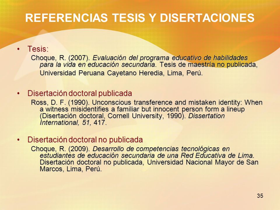 35 REFERENCIAS TESIS Y DISERTACIONES Tesis:Tesis: Choque, R. (2007). Evaluación del programa educativo de habilidades para la vida en educación secund
