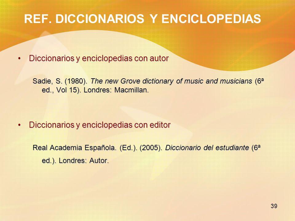 39 REF. DICCIONARIOS Y ENCICLOPEDIAS Diccionarios y enciclopedias con autorDiccionarios y enciclopedias con autor Sadie, S. (1980). The new Grove dict