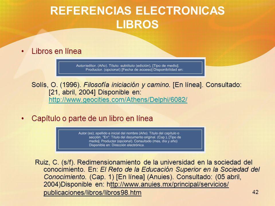 42 REFERENCIAS ELECTRONICAS LIBROS Libros en líneaLibros en línea Solís, O. (1996). Filosofía iniciación y camino. [En línea]. Consultado: [21, abril,