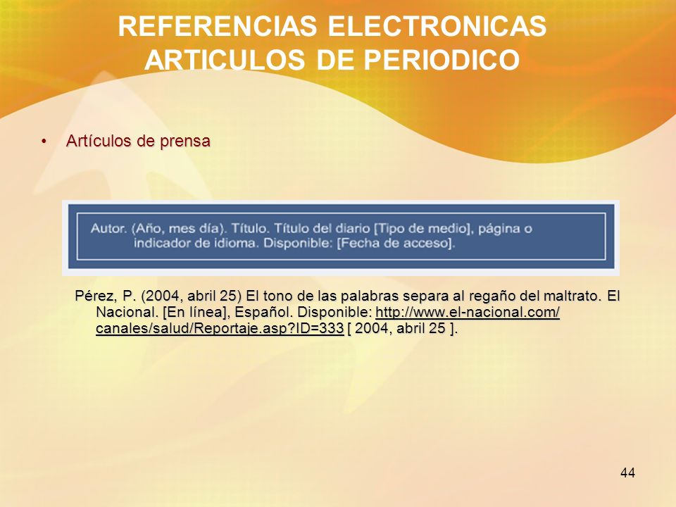 44 REFERENCIAS ELECTRONICAS ARTICULOS DE PERIODICO Artículos de prensaArtículos de prensa Pérez, P. (2004, abril 25) El tono de las palabras separa al