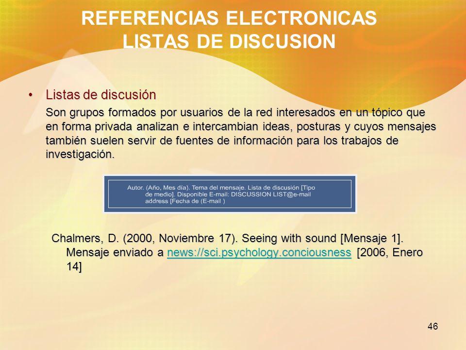 46 REFERENCIAS ELECTRONICAS LISTAS DE DISCUSION Listas de discusiónListas de discusión Son grupos formados por usuarios de la red interesados en un tó