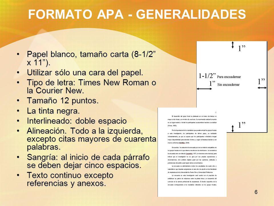 6 FORMATO APA - GENERALIDADES Papel blanco, tamaño carta (8-1/2 x 11).Papel blanco, tamaño carta (8-1/2 x 11). Utilizar sólo una cara del papel.Utiliz
