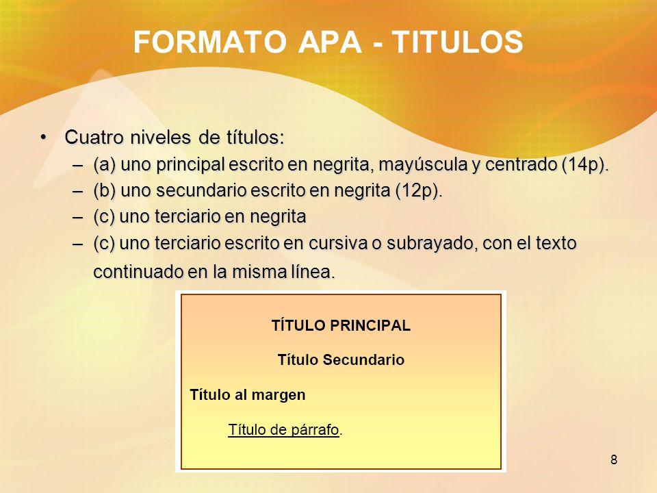 8 FORMATO APA - TITULOS Cuatro niveles de títulos:Cuatro niveles de títulos: –(a) uno principal escrito en negrita, mayúscula y centrado (14p). –(b) u