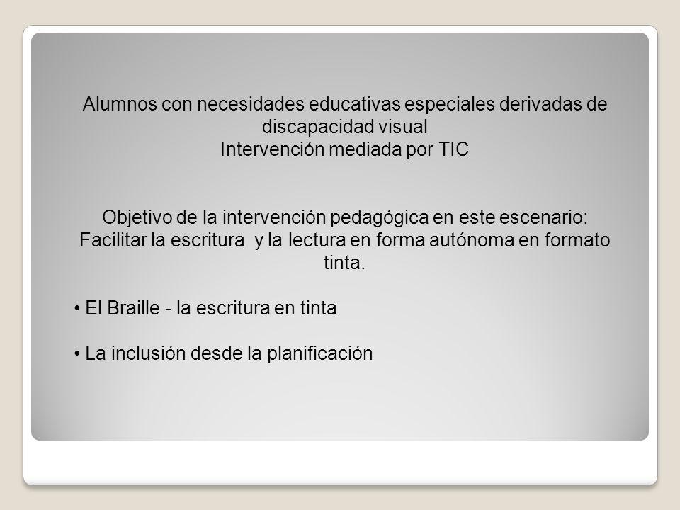 Alumnos con necesidades educativas especiales derivadas de discapacidad visual Intervención mediada por TIC Objetivo de la intervención pedagógica en