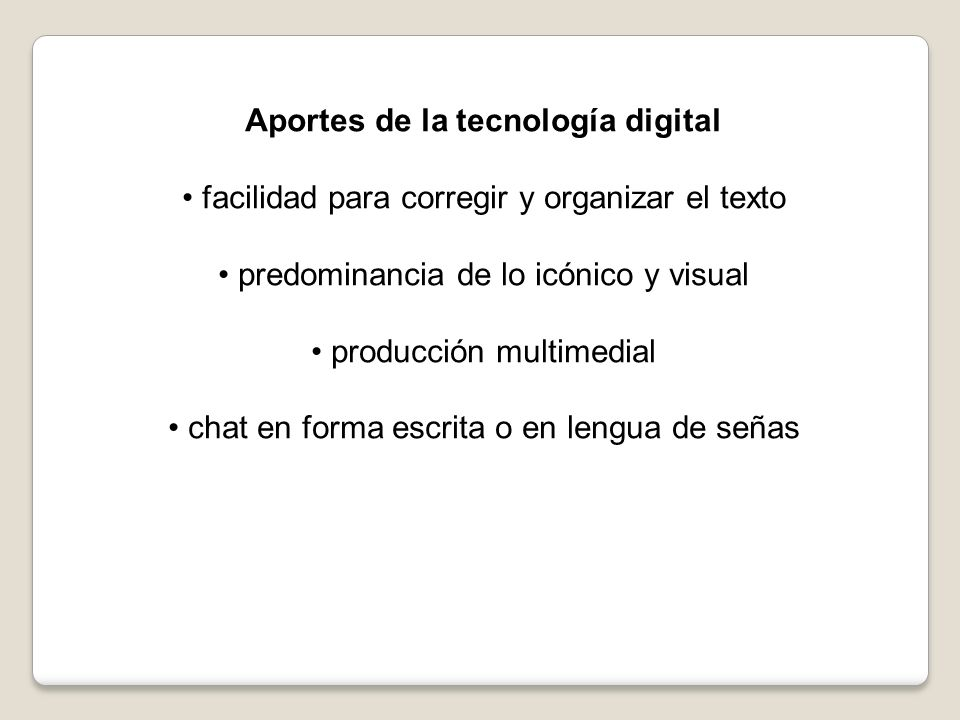 Aportes de la tecnología digital facilidad para corregir y organizar el texto predominancia de lo icónico y visual producción multimedial chat en form