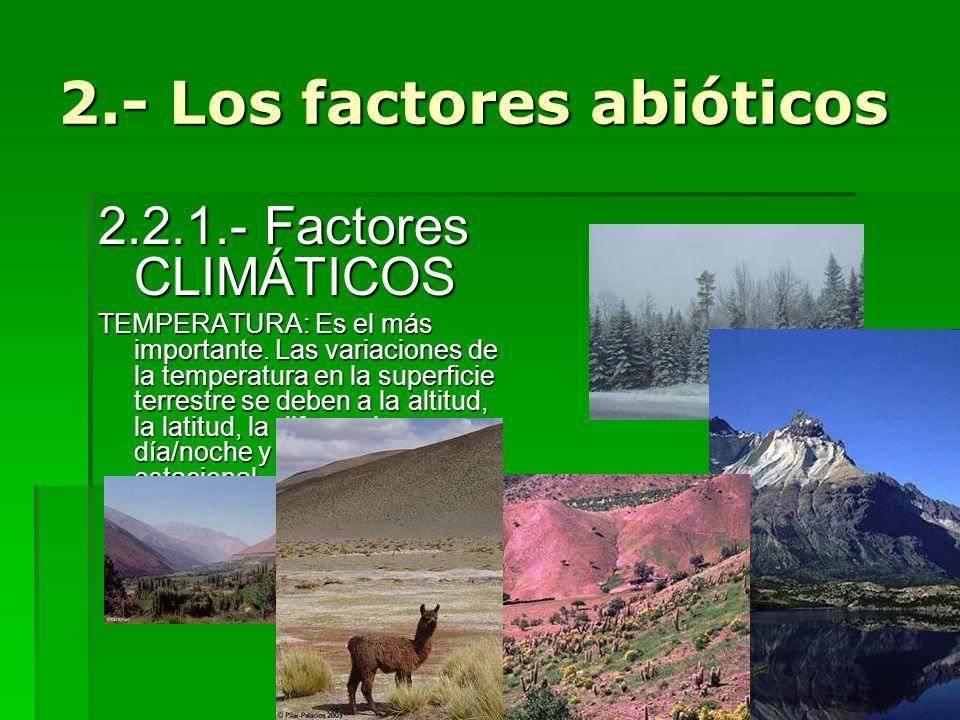 2.- Los factores abióticos 2.2.1.- Factores CLIMÁTICOS TEMPERATURA: Es el más importante. Las variaciones de la temperatura en la superficie terrestre