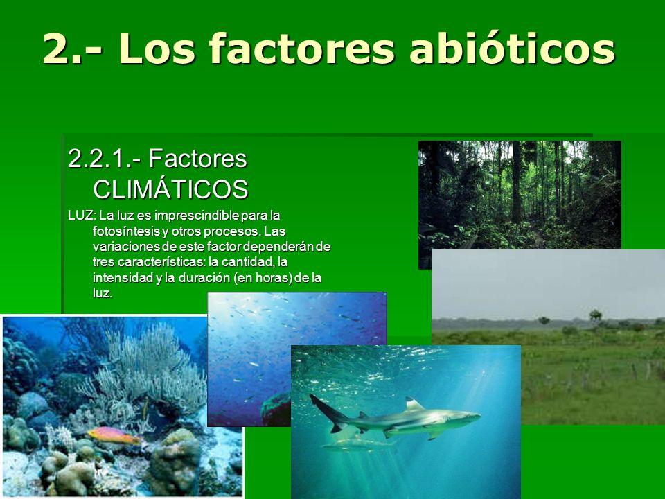 2.2.1.- Factores CLIMÁTICOS LUZ: La luz es imprescindible para la fotosíntesis y otros procesos. Las variaciones de este factor dependerán de tres car
